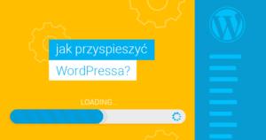 Jak przyspieszyć WordPressa